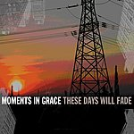 Moments In Grace These Days Will Fade