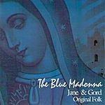 Jane & Gord The Blue Madonna