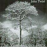 John Twist The Vine Grows Back