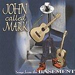 John Called Mark Songs From The Basement