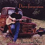 Dave Jorgenson Then And Now