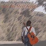 Kevin Michael Moyles Until We Meet Again