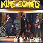 King Comets Gonna My Baby