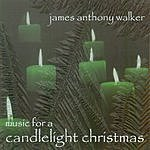 James Anthony Walker Music For A Candlelight Christmas