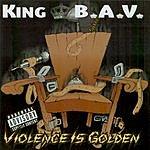King B.A.V. Violence Is Golden (Parental Advisory)