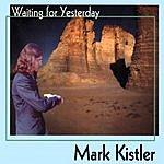 Mark Kistler Waiting For Yesterday