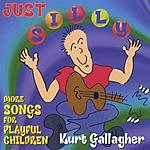 Kurt Gallagher Just Silly: More Songs For Playful Children