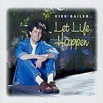 Kirk Bailer Let Life Happen