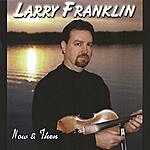 Larry Franklin Now & Then