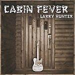 Larry Hunter Cabin Fever