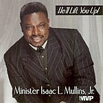 Minister Isaac L. Mullins, Jr. He'll Lift You Up!