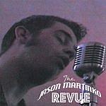 The Jason Martinko Revue The Jason Martinko Revue