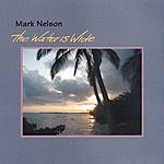 Mark Nelson The Water Is Wide