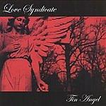 Love Syndicate Tin Angel
