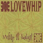 Lovewhip Whip It Baby!