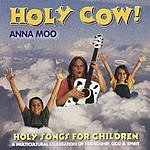Anna Moo Holy Cow! Holy Songs For Children: A Multicultural Celebration Of Friendship, God & Spirit