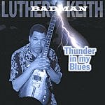 Luther Badman Keith Thunder In My Blues