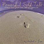 Michael J. Russ Powerful Self-Talk: Change Your Self-Talk, Change Your Life