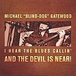 Michael 'Blind-Dog' Gatewood I Hear The Blues Callin' & The Devil Is Near!