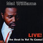 Mal Williams Live! The Best Is Yet To Come!