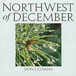 Don Latarski Northwest Of December