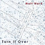 Matt Ward Turn It Over