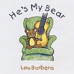 Lou Barbera He's My Bear