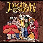 Mother Freedom This Is Mother Freedom
