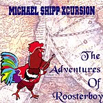 Michael Shipp Xcursion The Adventures Of Roosterboy