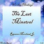 Ransom Moreland Jr. The Last Minstrel