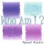 Neal Katz Who Am I?