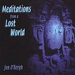 Jon O'Bergh Meditations From A Lost World