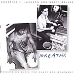 Roderick L. Jackson & Marty Beller Breathe: Percussion Music For Dance & Movement