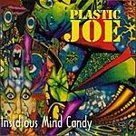 Plastic Joe Insidous Mind Candy (Parental Advisory)