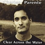 Charles Parente Clear Across The Water