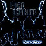 Pure Defiance Truth Is Reality