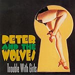 Peter & The Wolves Trouble With Girls