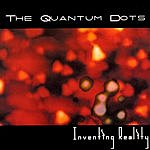 The Quantum Dots Inventing Reality