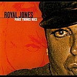 Royal Jones Make Things Nice