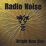 Radio Noise Bright New Day