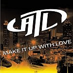 ATL Make It Up With Love