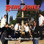 Reno Jones How're We Gonna Pay For This?