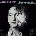 Aztec Two-Step 'See It Was Like This...' - An Acoustic Retrospective