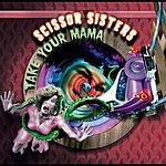 Scissor Sisters Take Your Mama