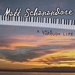 Matt Schanandore A Walk Through Life