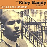 The Riley Bandy Quartet Out Of The Darkness