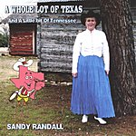 Sandy Randall A Whole Lot Of Texas & A Little Bit Of Tennessee