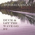 Roger Lasley Duck & Let The Wave Go By