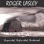 Roger Lasley Unpainted, Unfinished, Unstained