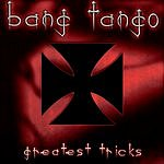 Bang Tango Greatest Tricks